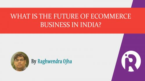 What is the future of ecommerce business in India?