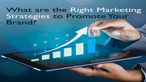 right marketing strategies to promote your brand